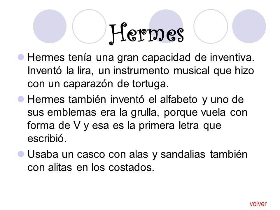 Hermes Hermes tenía una gran capacidad de inventiva. Inventó la lira, un instrumento musical que hizo con un caparazón de tortuga.