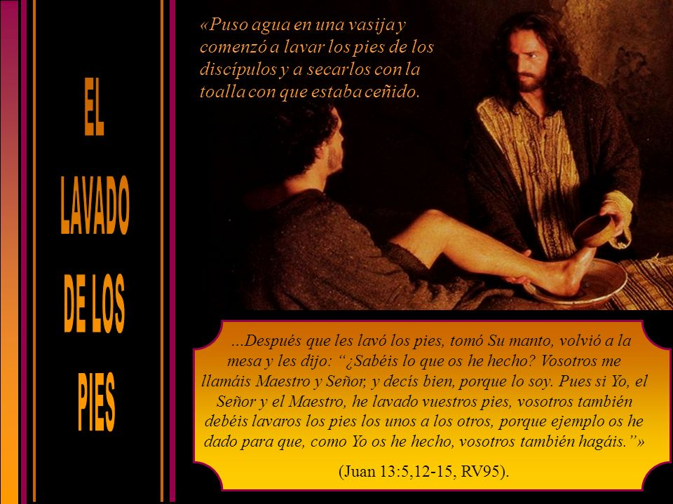 «Puso agua en una vasija y comenzó a lavar los pies de los discípulos y a secarlos con la toalla con que estaba ceñido.