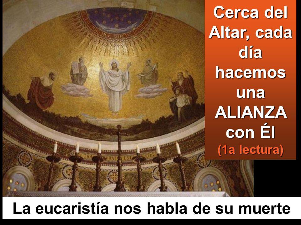 Cerca del Altar, cada día hacemos una ALIANZA con Él (1a lectura)