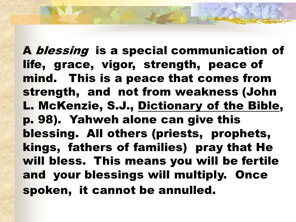 A blessing is a special communication of life, grace, vigor, strength, peace of mind.