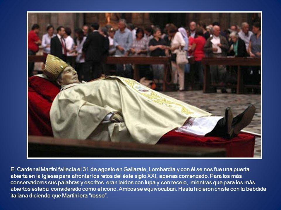 El Cardenal Martini fallecía el 31 de agosto en Gallarate, Lombardía y con él se nos fue una puerta abierta en la Iglesia para afrontar los retos del éste siglo XXI, apenas comenzado.