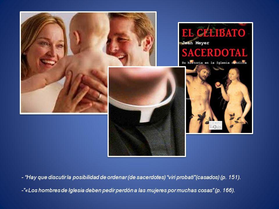 - Hay que discutir la posibilidad de ordenar (de sacerdotes) viri probati (casados) (p. 151).
