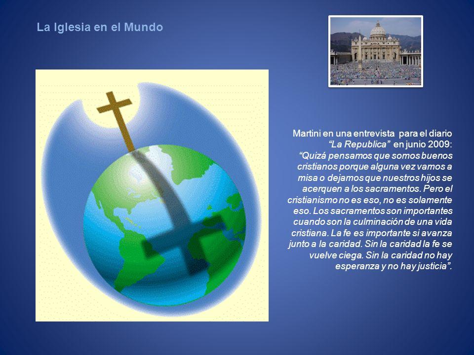 La Iglesia en el Mundo Martini en una entrevista para el diario La Republica en junio 2009: