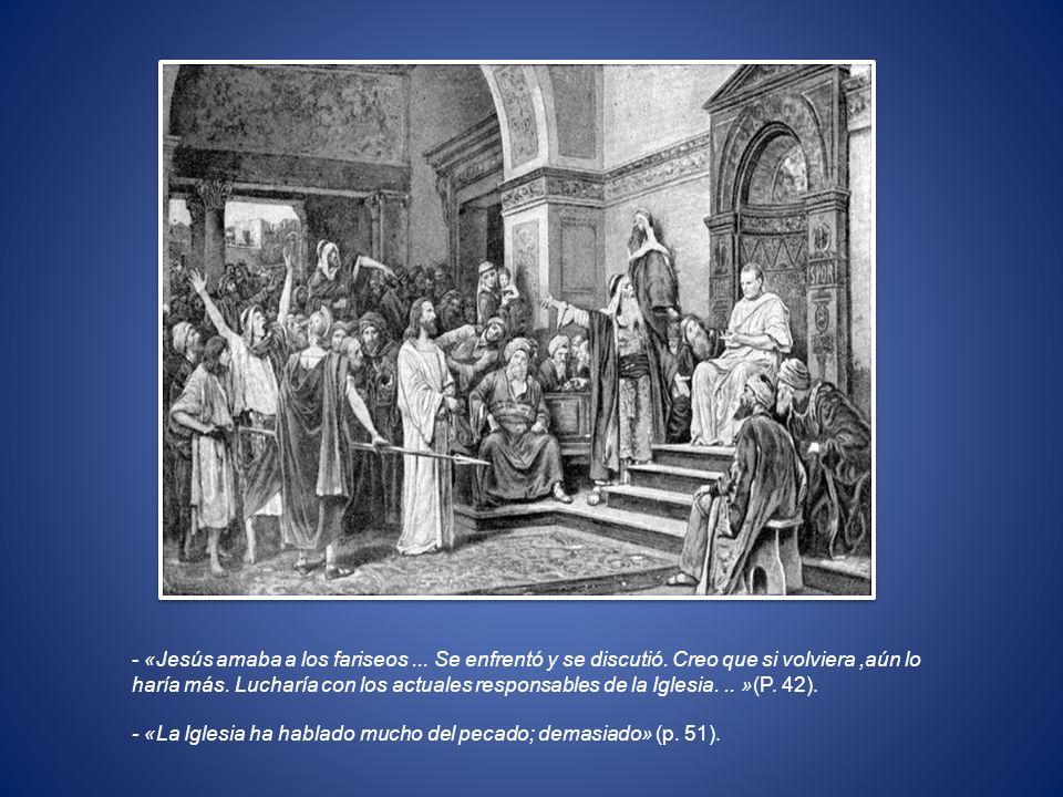 - «Jesús amaba a los fariseos. Se enfrentó y se discutió