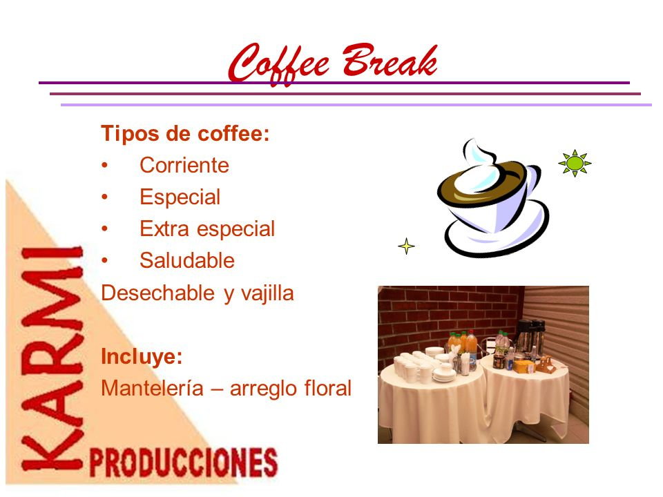 Coffee Break Tipos de coffee: Corriente Especial Extra especial