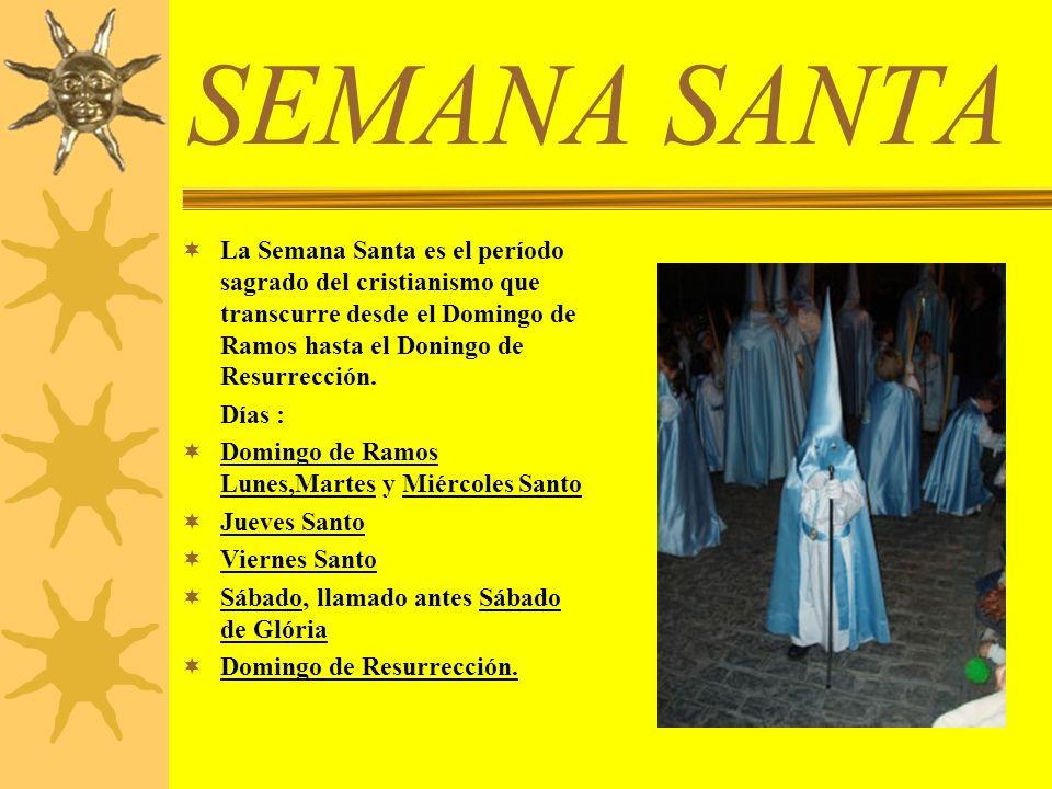 SEMANA SANTA La Semana Santa es el período sagrado del cristianismo que transcurre desde el Domingo de Ramos hasta el Doningo de Resurrección.