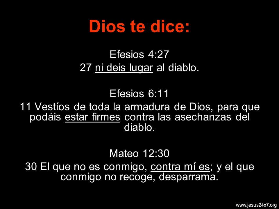Dios te dice: Efesios 4:27 27 ni deis lugar al diablo. Efesios 6:11