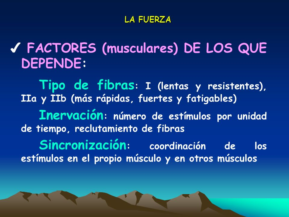 ✔ FACTORES (musculares) DE LOS QUE DEPENDE: