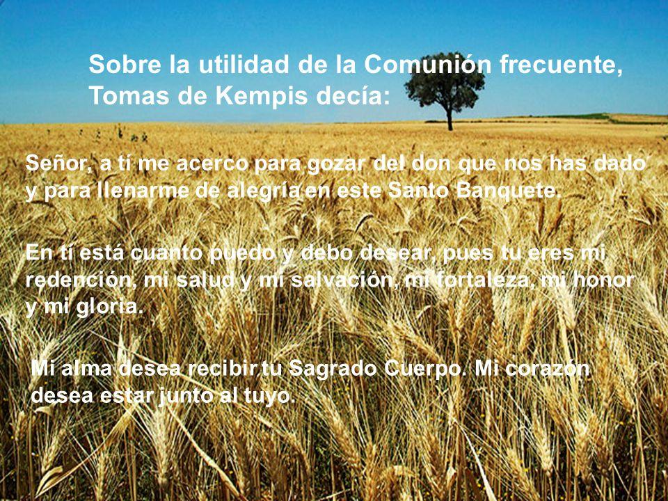 Sobre la utilidad de la Comunión frecuente, Tomas de Kempis decía: