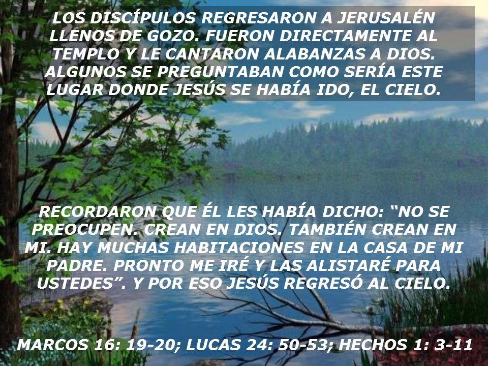 MARCOS 16: 19-20; LUCAS 24: 50-53; HECHOS 1: 3-11