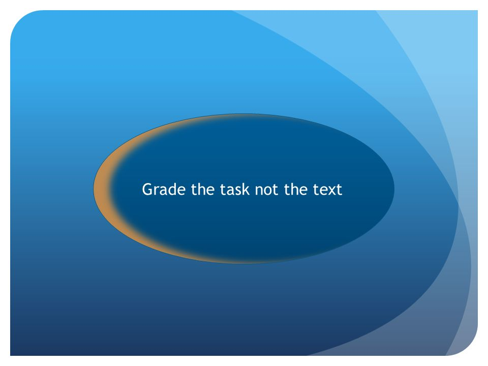Grade the task not the text