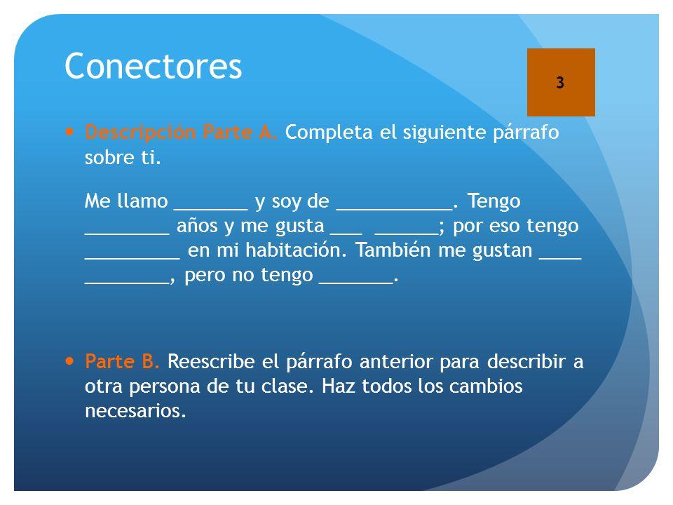 Conectores3. Descripción Parte A. Completa el siguiente párrafo sobre ti.