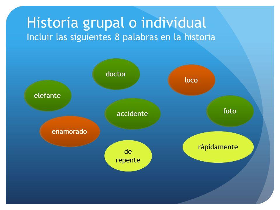 Historia grupal o individual Incluir las siguientes 8 palabras en la historia