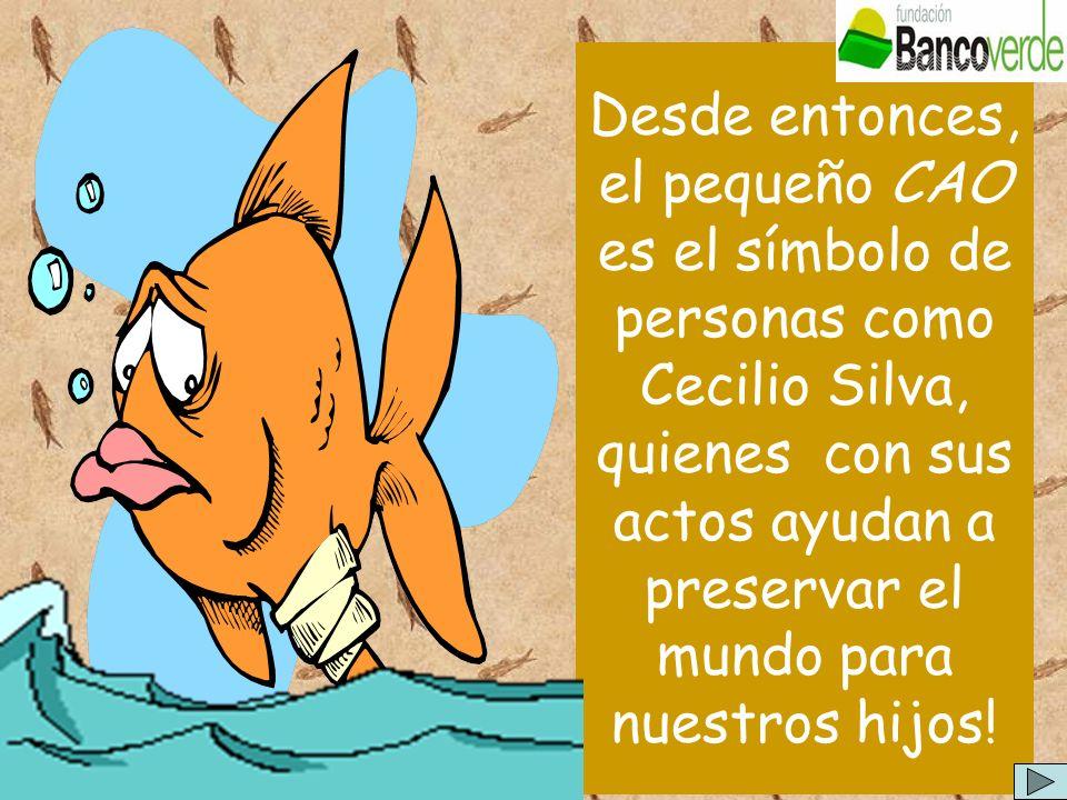 Desde entonces, el pequeño CAO es el símbolo de personas como Cecilio Silva, quienes con sus actos ayudan a preservar el mundo para nuestros hijos!