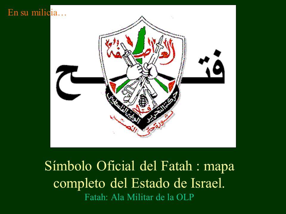 En su milicia… Símbolo Oficial del Fatah : mapa completo del Estado de Israel.