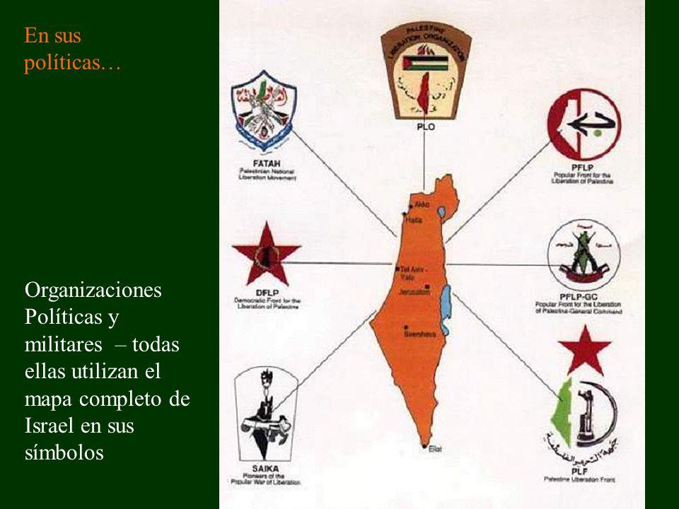 En sus políticas… Organizaciones Políticas y militares – todas ellas utilizan el mapa completo de Israel en sus símbolos.