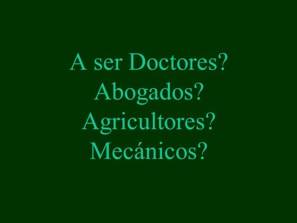 A ser Doctores Abogados Agricultores Mecánicos