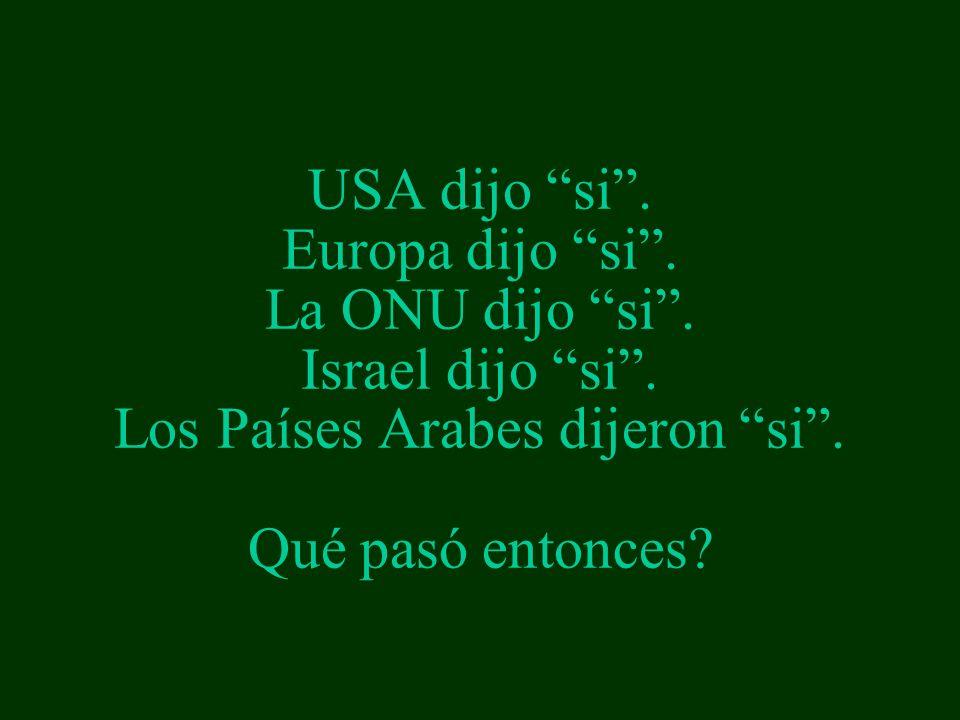 USA dijo si . Europa dijo si . La ONU dijo si . Israel dijo si