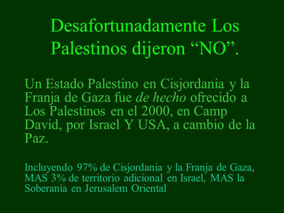 Desafortunadamente Los Palestinos dijeron NO .
