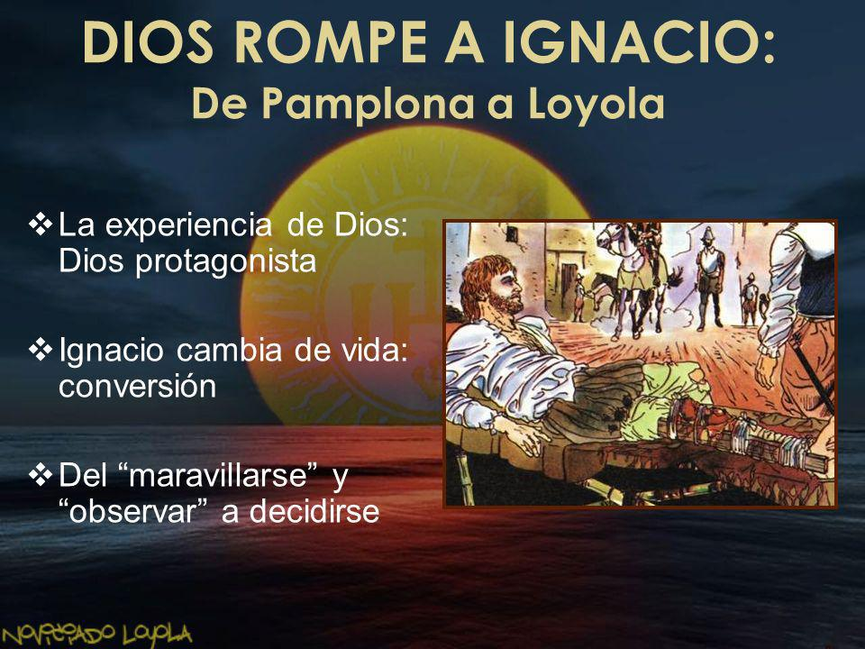 DIOS ROMPE A IGNACIO: De Pamplona a Loyola