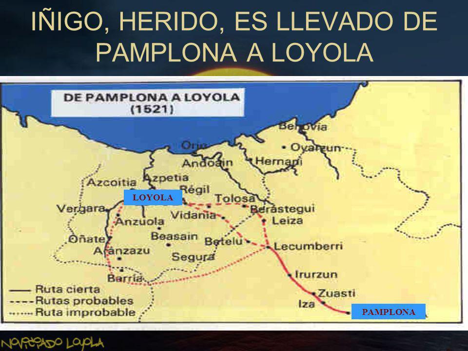IÑIGO, HERIDO, ES LLEVADO DE PAMPLONA A LOYOLA