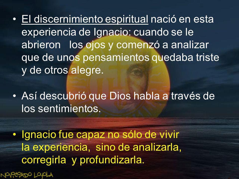 El discernimiento espiritual nació en esta experiencia de Ignacio: cuando se le abrieron los ojos y comenzó a analizar que de unos pensamientos quedaba triste y de otros alegre.