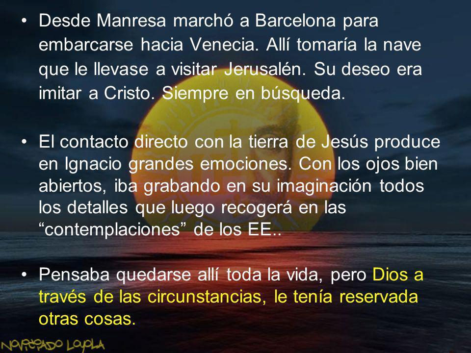 Desde Manresa marchó a Barcelona para embarcarse hacia Venecia