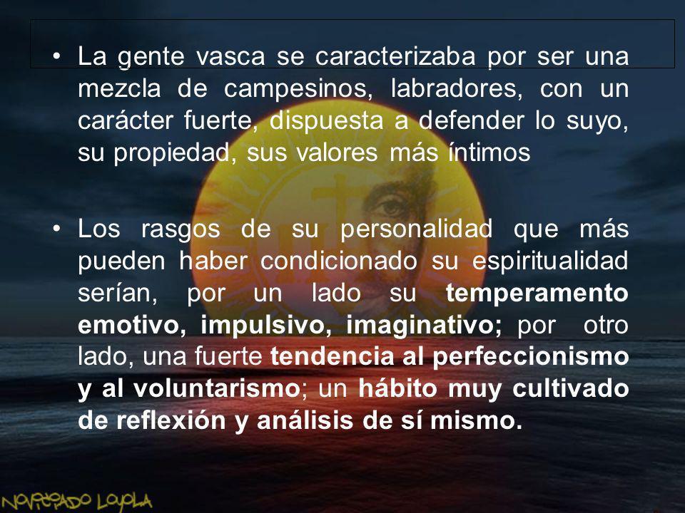 La gente vasca se caracterizaba por ser una mezcla de campesinos, labradores, con un carácter fuerte, dispuesta a defender lo suyo, su propiedad, sus valores más íntimos