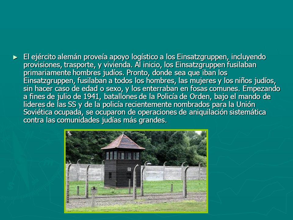 El ejército alemán proveía apoyo logístico a los Einsatzgruppen, incluyendo provisiones, trasporte, y vivienda.