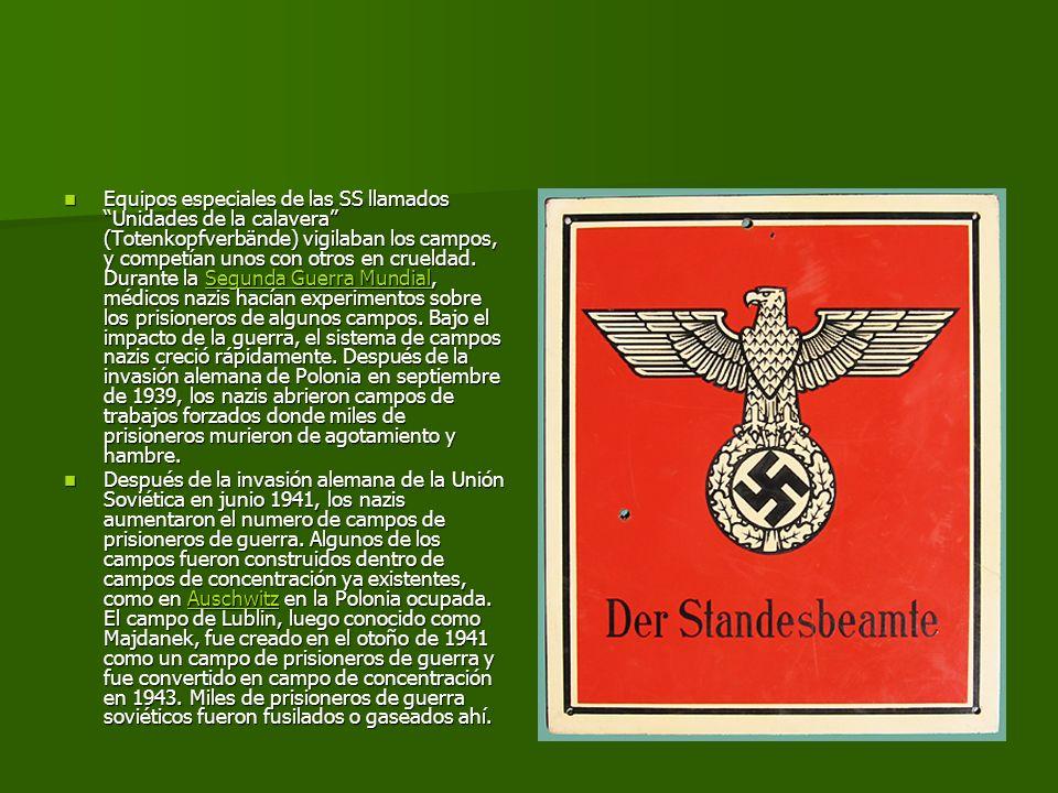 Equipos especiales de las SS llamados Unidades de la calavera (Totenkopfverbände) vigilaban los campos, y competían unos con otros en crueldad. Durante la Segunda Guerra Mundial, médicos nazis hacían experimentos sobre los prisioneros de algunos campos. Bajo el impacto de la guerra, el sistema de campos nazis creció rápidamente. Después de la invasión alemana de Polonia en septiembre de 1939, los nazis abrieron campos de trabajos forzados donde miles de prisioneros murieron de agotamiento y hambre.