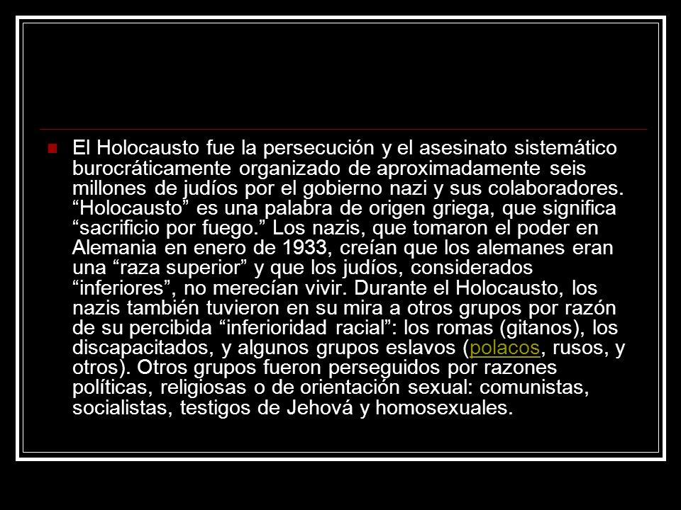 El Holocausto fue la persecución y el asesinato sistemático burocráticamente organizado de aproximadamente seis millones de judíos por el gobierno nazi y sus colaboradores.