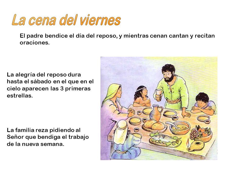 La cena del viernes El padre bendice el día del reposo, y mientras cenan cantan y recitan oraciones.