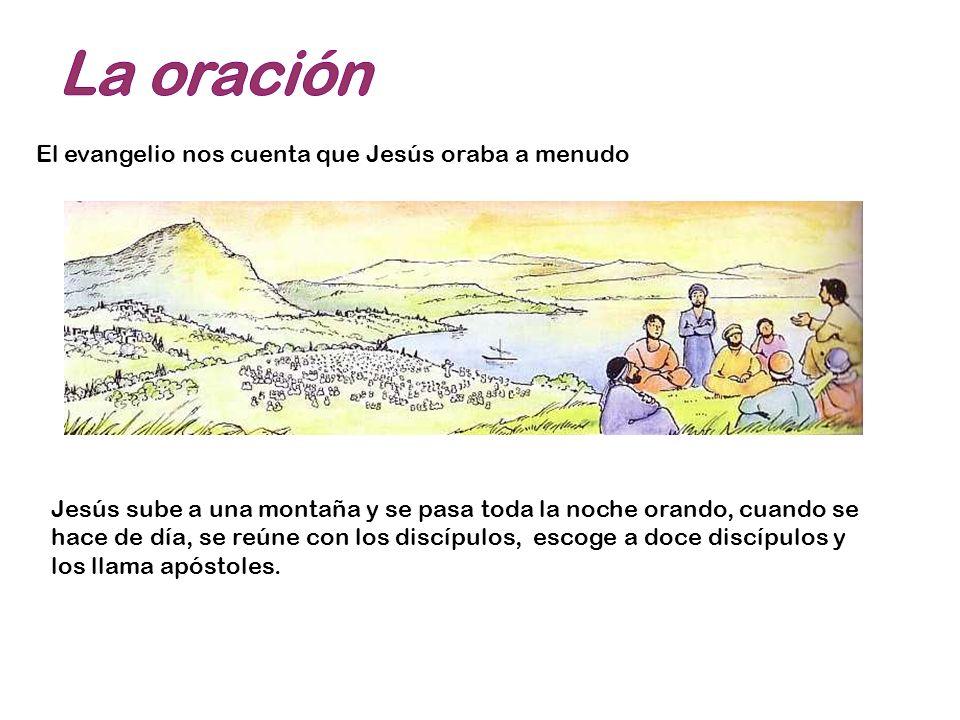 La oración El evangelio nos cuenta que Jesús oraba a menudo