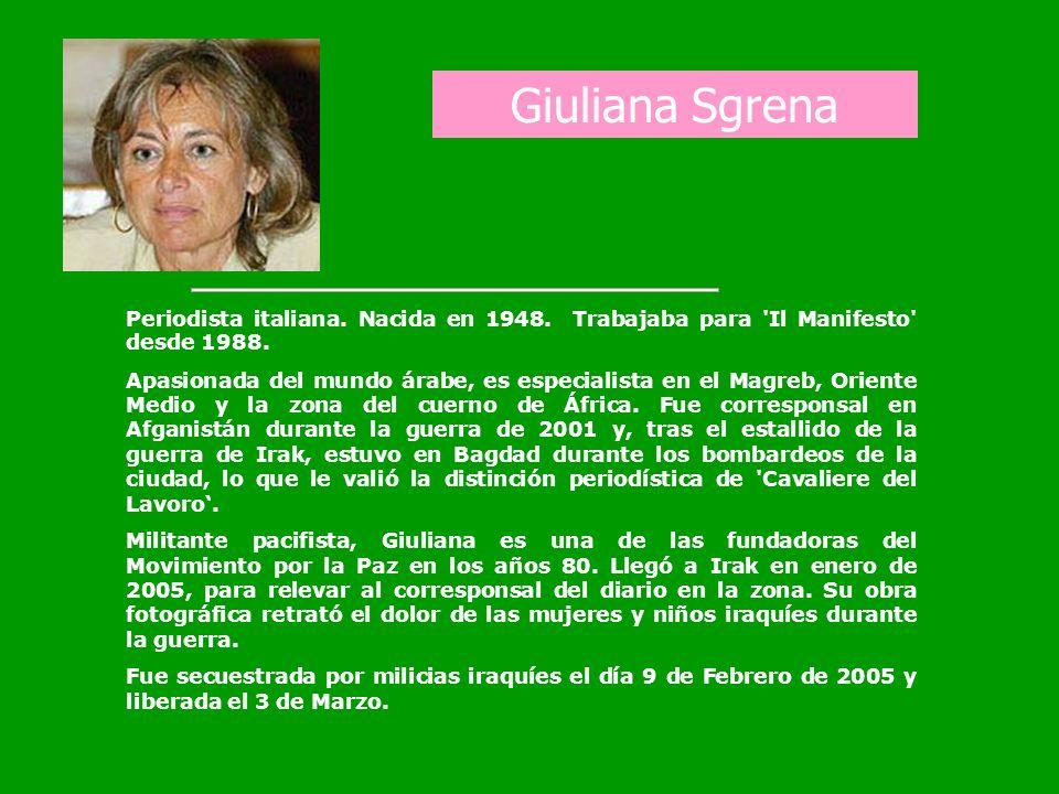 Giuliana Sgrena Periodista italiana. Nacida en 1948. Trabajaba para Il Manifesto desde 1988.