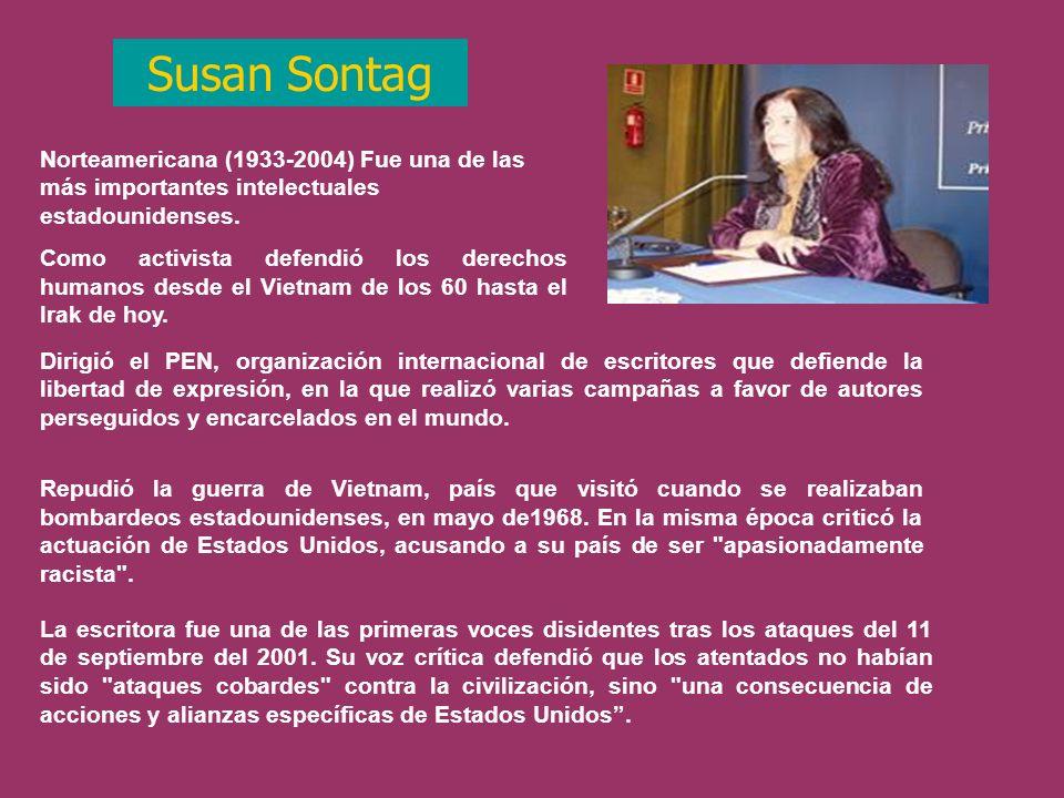Susan Sontag Norteamericana (1933-2004) Fue una de las más importantes intelectuales estadounidenses.