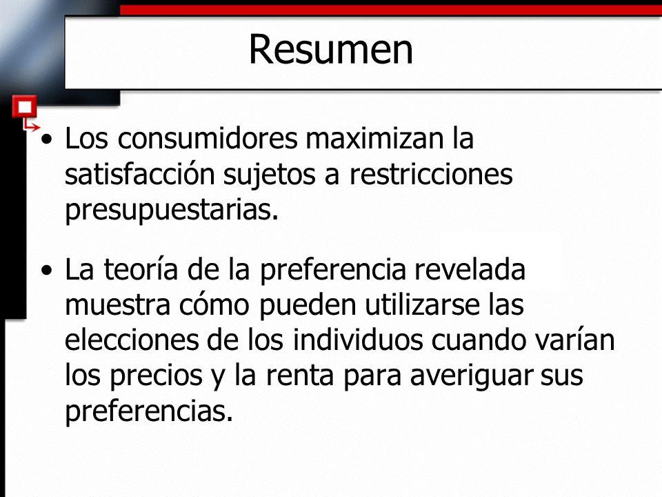 ResumenLos consumidores maximizan la satisfacción sujetos a restricciones presupuestarias.