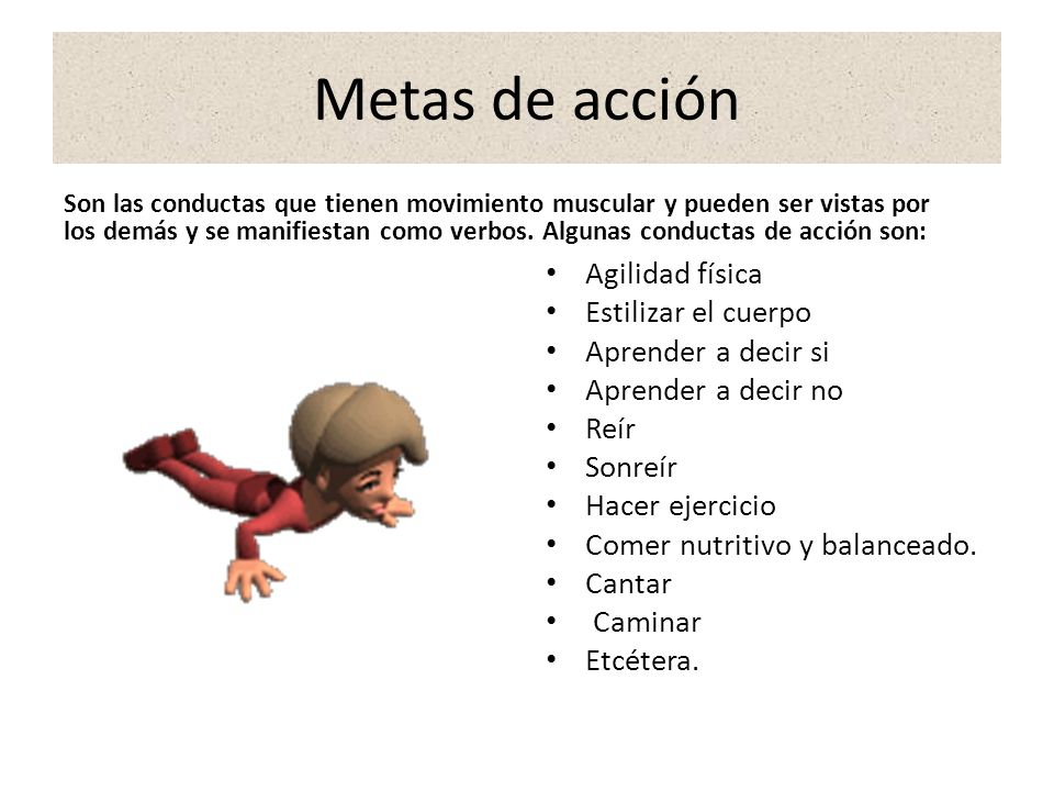 Metas de acción Agilidad física Estilizar el cuerpo