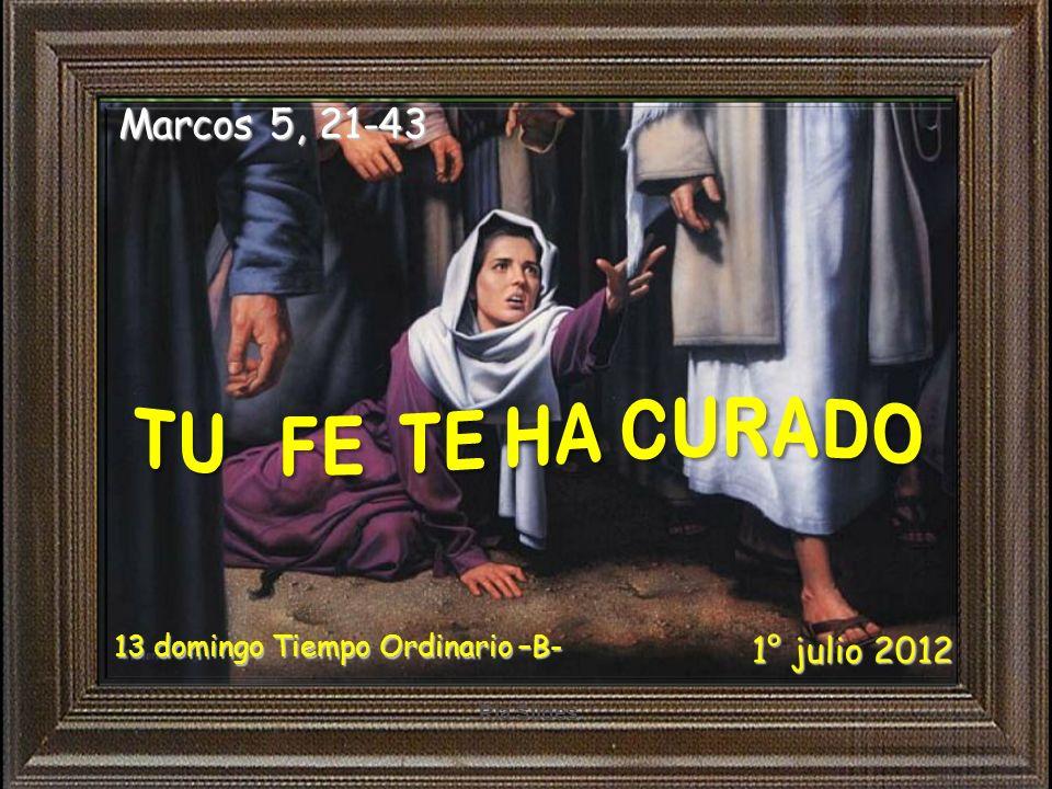 TU FE TE HA CURADO Marcos 5, 21-43 1° julio 2012