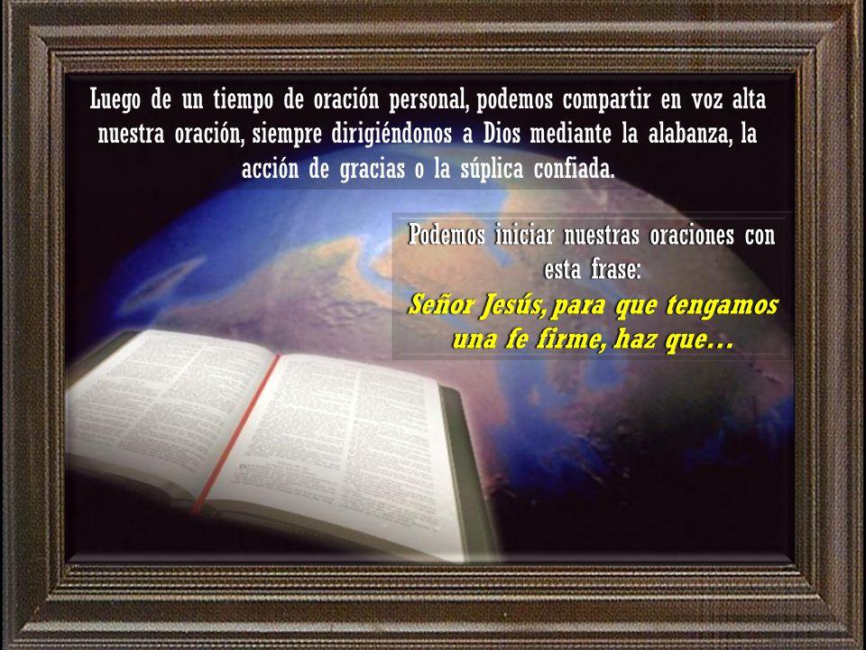 Señor Jesús, para que tengamos una fe firme, haz que…