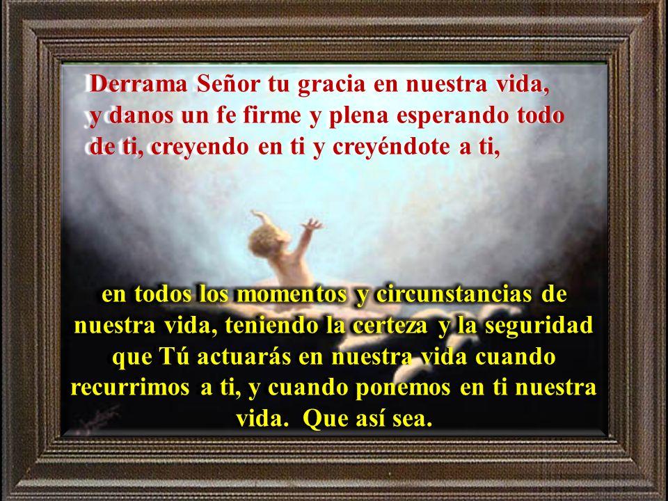 Derrama Señor tu gracia en nuestra vida,