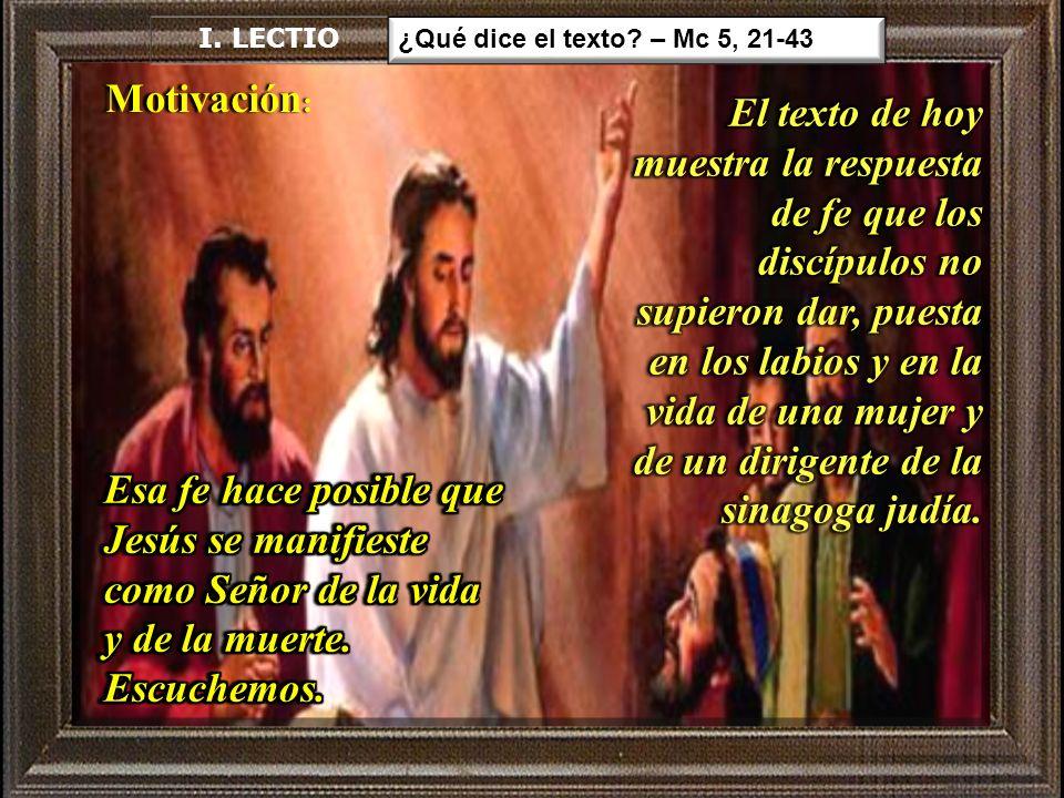 I. LECTIO ¿Qué dice el texto – Mc 5, 21-43. Motivación: