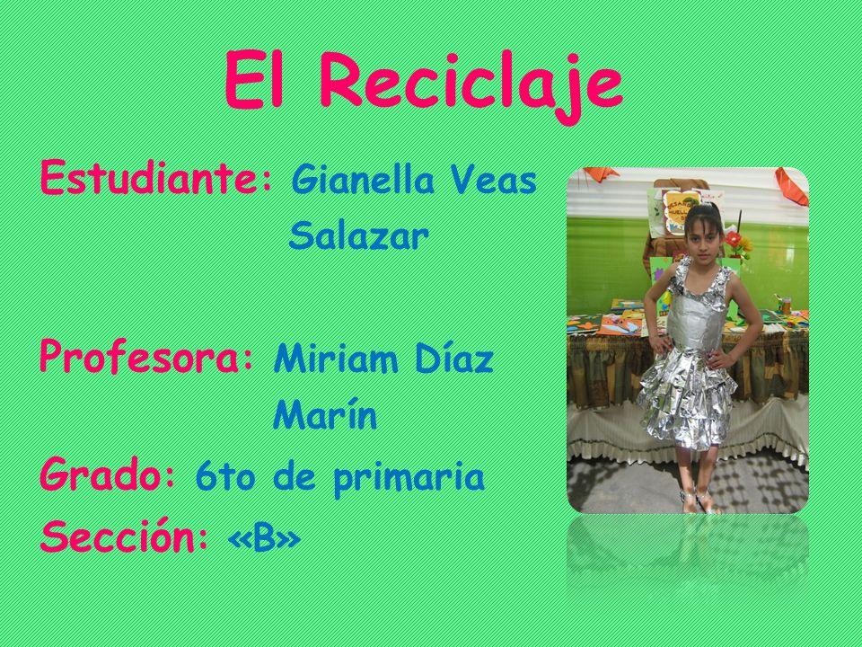 El Reciclaje Estudiante: Gianella Veas Profesora: Miriam Díaz