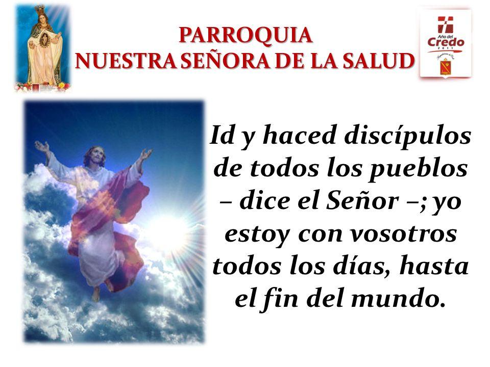 NUESTRA SEÑORA DE LA SALUD Id y haced discípulos de todos los pueblos