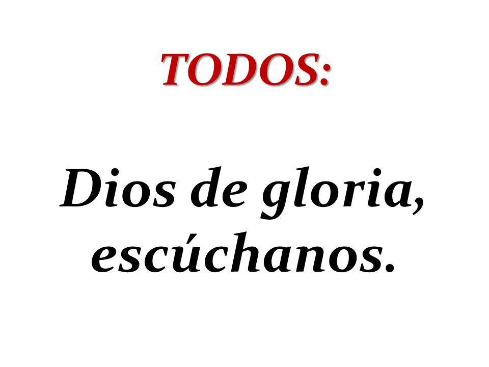 Dios de gloria, escúchanos.