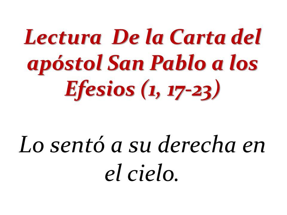 Lectura De la Carta del apóstol San Pablo a los Efesios (1, 17-23)