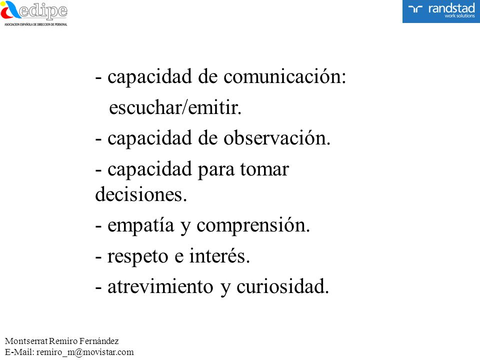 - capacidad de comunicación: escuchar/emitir.