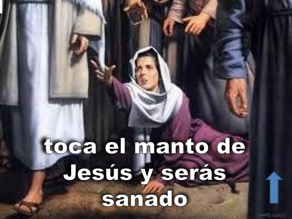 toca el manto de Jesús y serás sanado