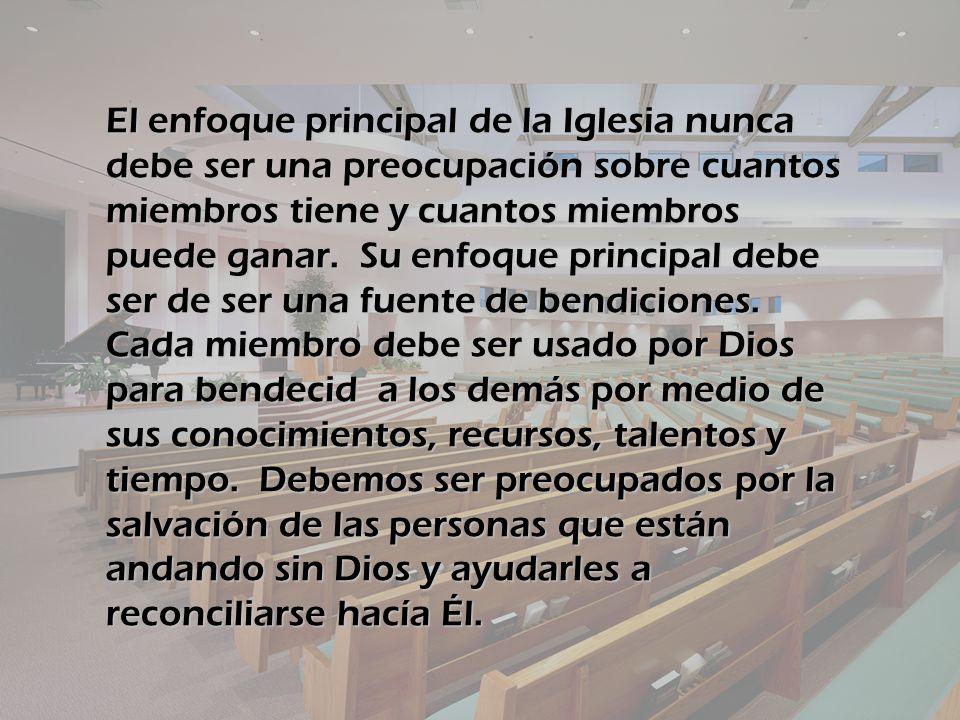 El enfoque principal de la Iglesia nunca debe ser una preocupación sobre cuantos miembros tiene y cuantos miembros puede ganar.