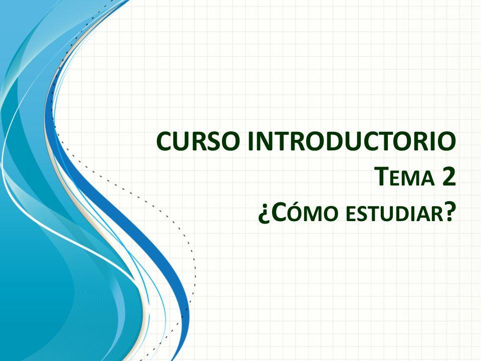 CURSO INTRODUCTORIO Tema 2 ¿Cómo estudiar