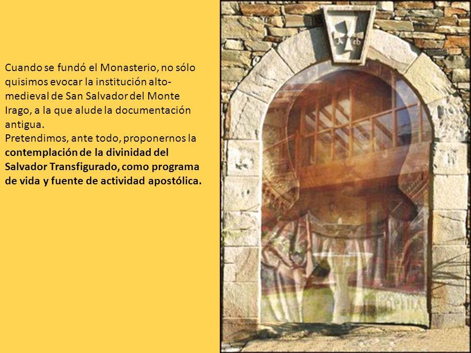 Cuando se fundó el Monasterio, no sólo quisimos evocar la institución alto-medieval de San Salvador del Monte Irago, a la que alude la documentación antigua.